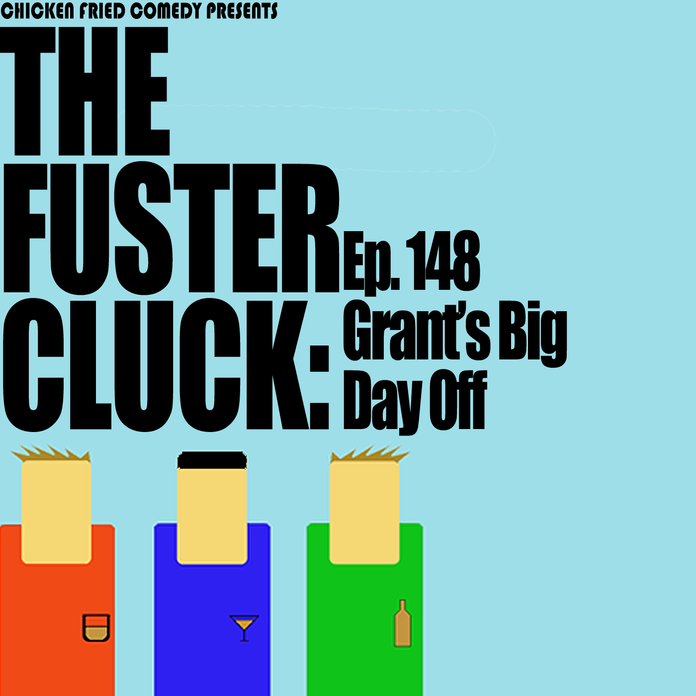 The Fustercluck Ep 148: Grant's Big Day Off