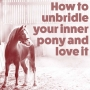Artwork for Discussion: How to unbridle your inner pony and love it