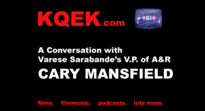 KQEK.com --- Interview with Cary Mansfield, Varese Sarabande's V.P. of A&R