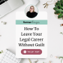 Artwork for How To Leave Your Legal Career Without Guilt