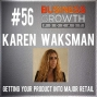 Artwork for Getting Your Product Into Major Retailers with Karen Waksman - BGP 56