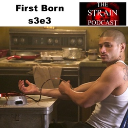 First Born s3e3 - The Strain Podcast