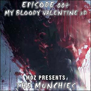 MOZ Presents: The Munchies 004 - 'My Bloody Valentine 3D'