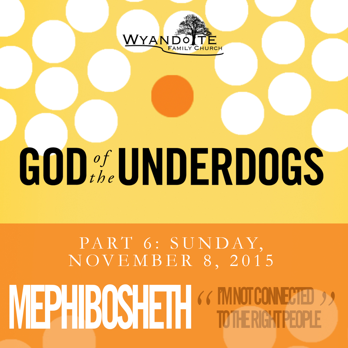 God of the Underdogs Part 6 Mephibosheth (I'm not connected to the right people)