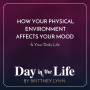 Artwork for MINISODE | How Your Physical Environment Affects Your Mood & Your Daily Life