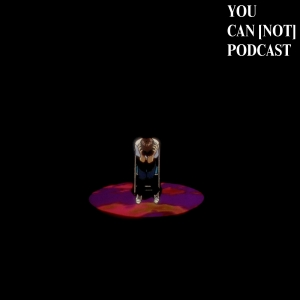 You Can [Not] Podcast