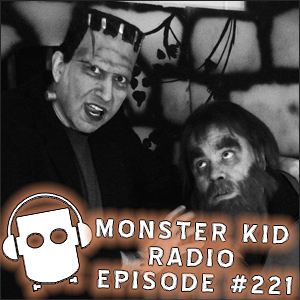 Monster Kid Radio #221 - Paul McComas and Greg Starrett return for more fun with Fit for a Frankenstein