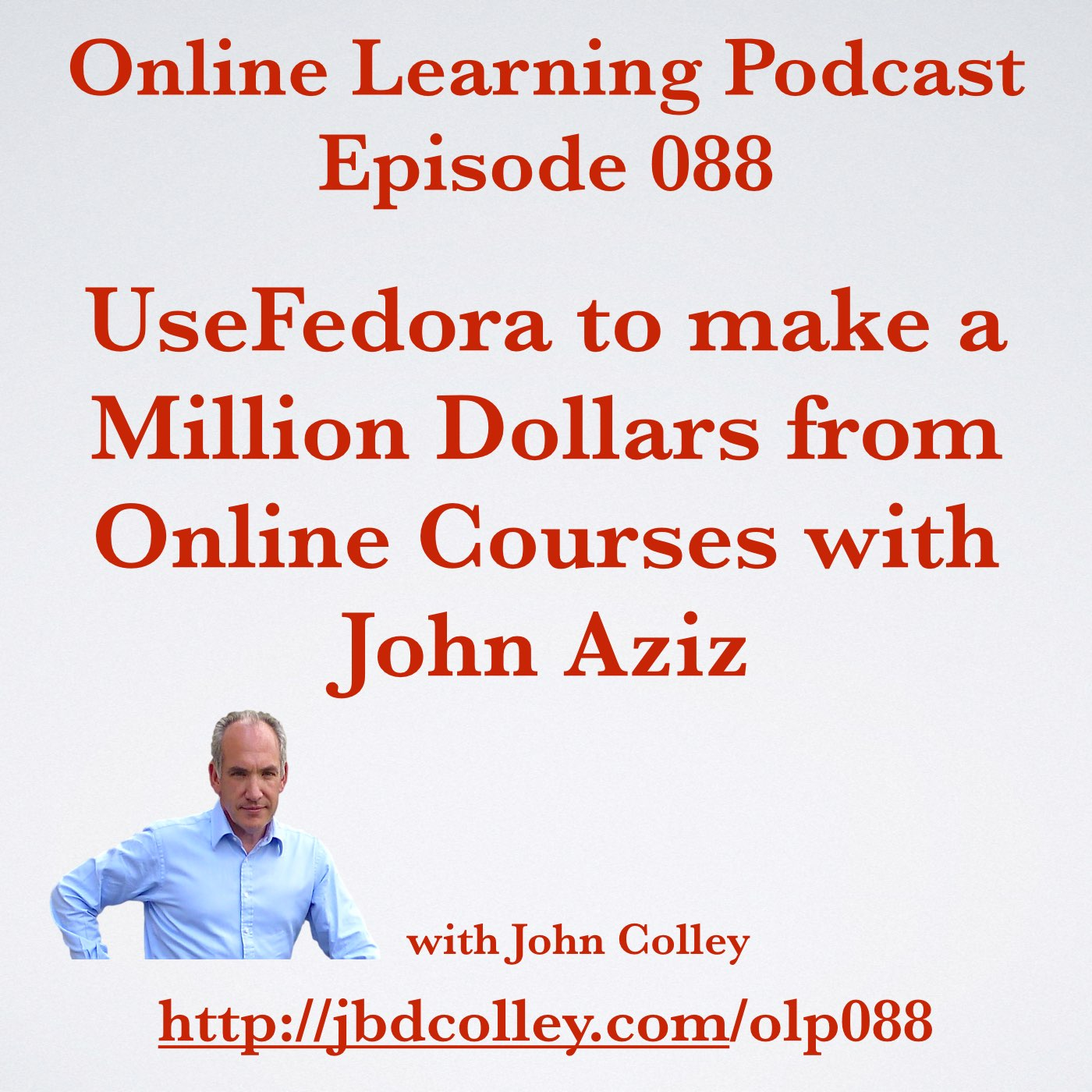 OLP088 Use Fedora to make a Million Dollars with Online Courses with John Aziz