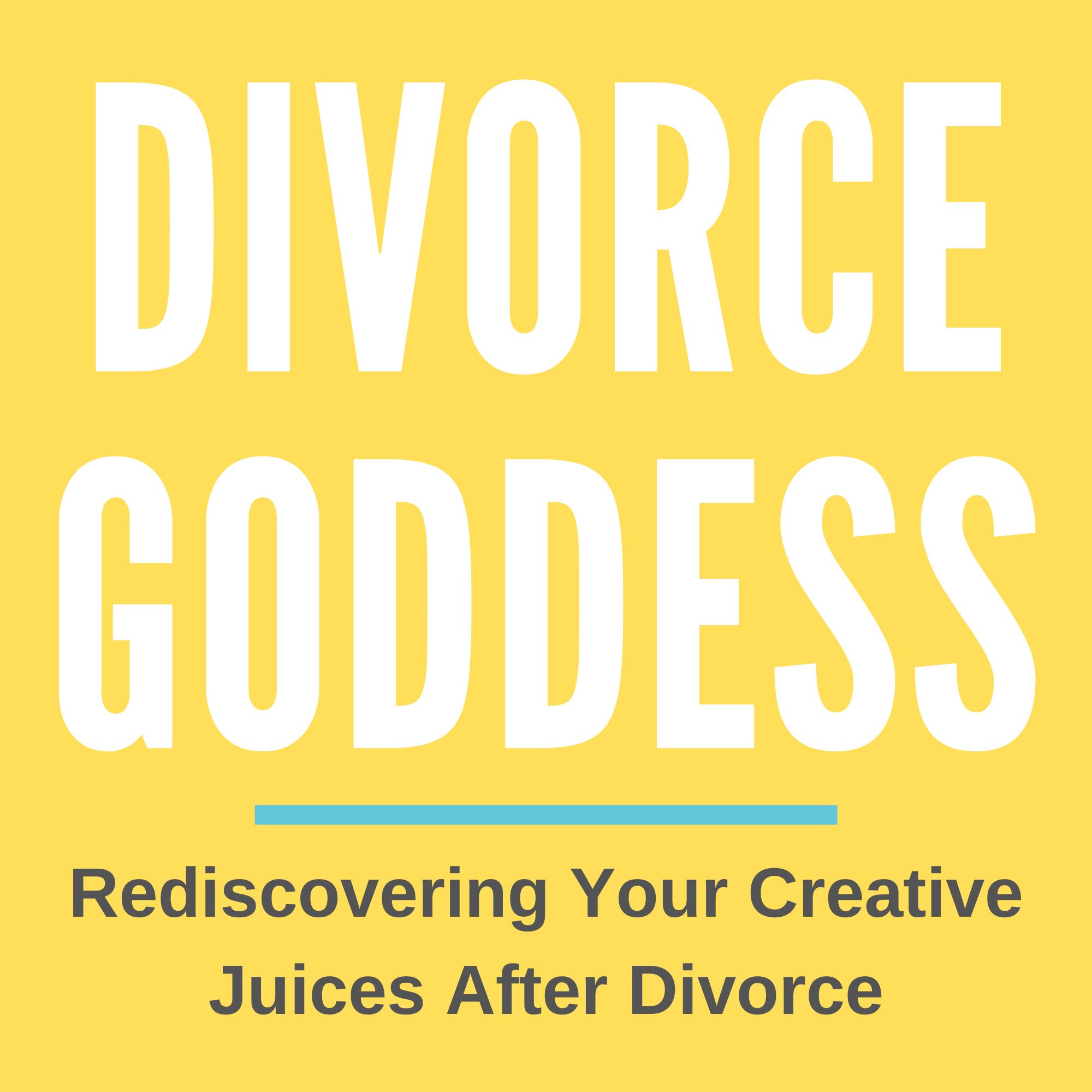 Divorce Goddess Podcast - Rediscovering Your Creative Juices After Divorce