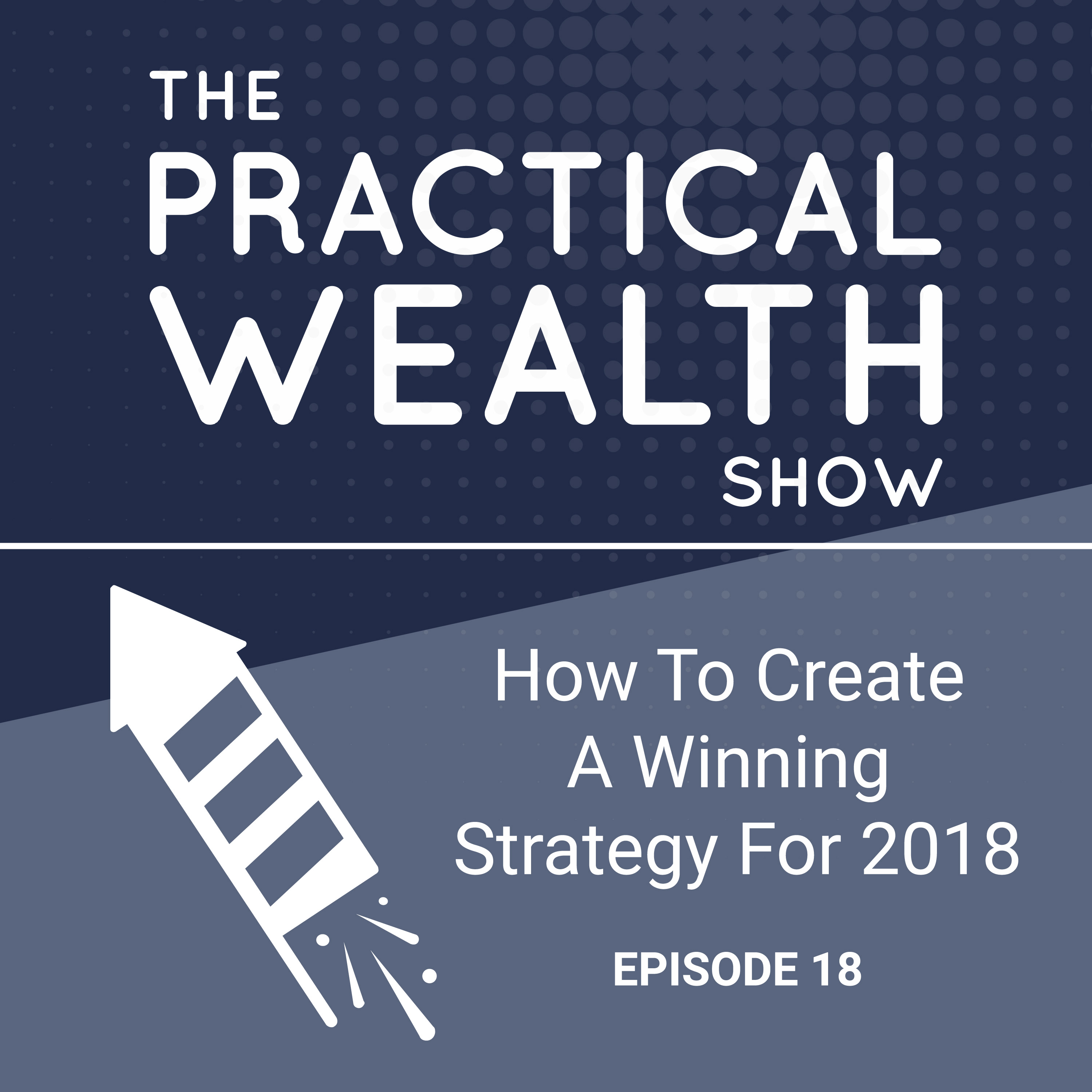 Artwork for How To Create A Winning Strategy For 2018 - Episode 19