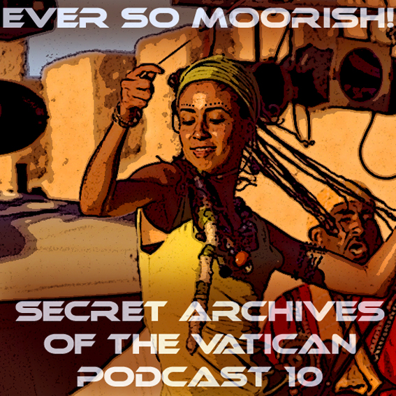 Secret Archives of the Vatican Podcast 10: Ever so Moorish!
