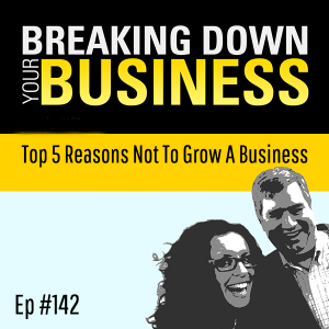 Slow Your Roll | Top 5 Reasons NOT to grow your business  w/ Thomas Smyth | Ep. 142