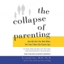 Artwork for Show 1421 The Collapse of Parenting- How We Hurt Our Kids When We Treat Them Like Grown-Ups by Leonard Sax