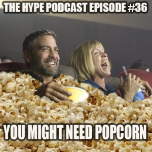 "THE HYPE PODCAST EPISODE #36 ""You might need popcorn"""