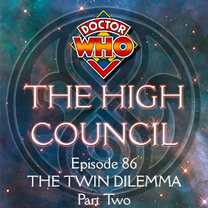 Doctor Who - The High Council Episode 86, The Twin Dilemma Part 2