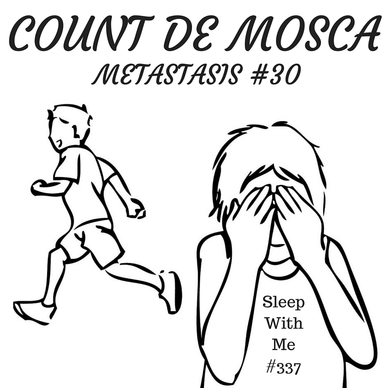 Count De Mosca (A new version of hide and seek?) | Metastasis #30 | Sleep With Me #337