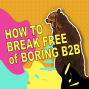 Artwork for Break Free B2B Marketing: Dez Blanchfield and Joining the Conversation