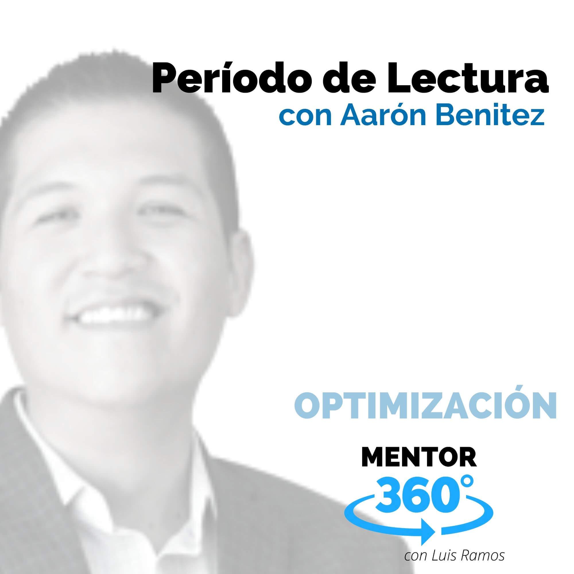 Período de Lectura, con Aarón Benítez - OPTIMIZACIÓN - MENTOR360
