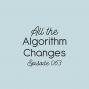 Artwork for Ep. 063: All the Algorithm Changes
