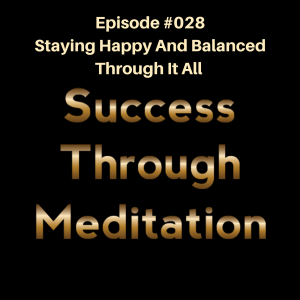 Episode #028 - Staying Happy and Balanced Through It All