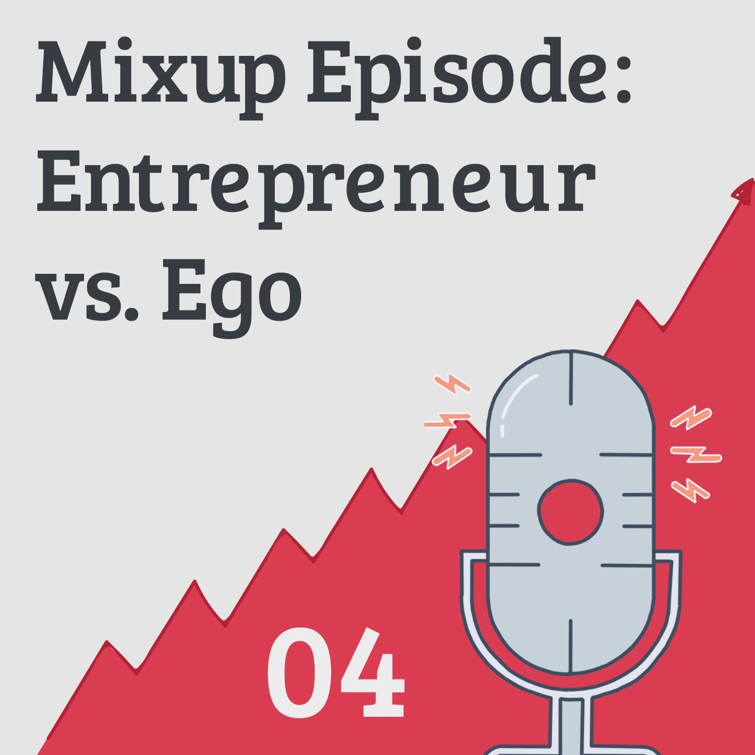 Mixup Episode: 5 Ways Ego is Bad for Business