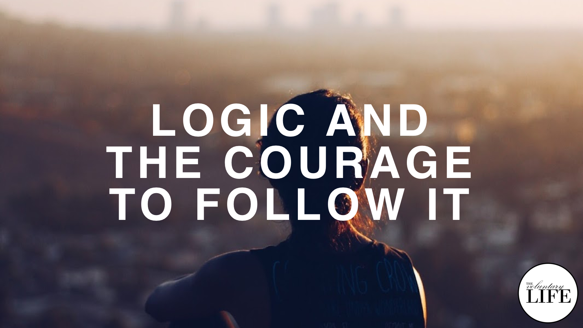 213 How To Think For Yourself Part 3: Logic And The Courage To Follow It