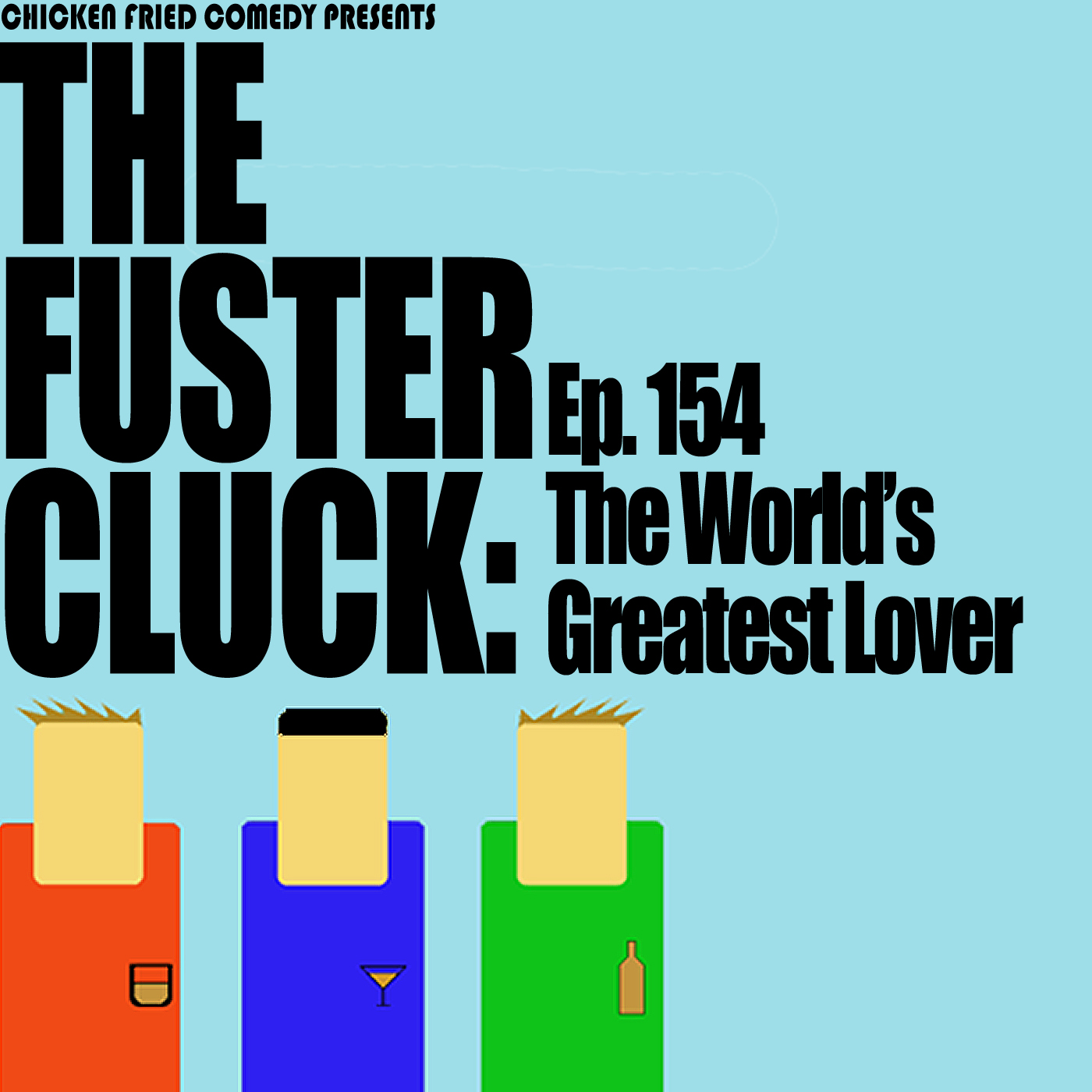 The Fustercluck Ep 154: The World's Greatest Lover