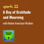 Artwork for 035: A Day of Gratitude and Mourning, with Native American Wisdom
