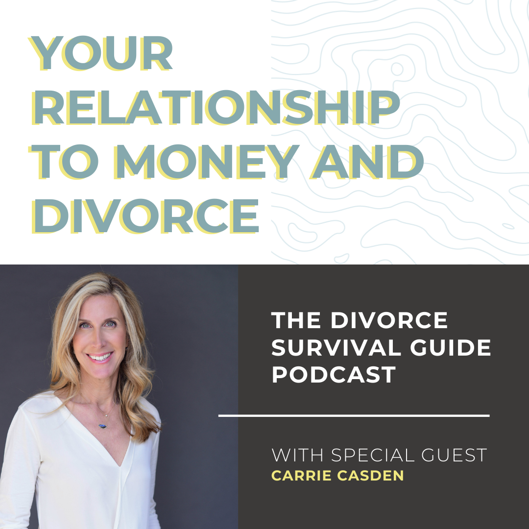 The Divorce Survival Guide Podcast - Your Relationship to Money and Divorce with Carrie Casden