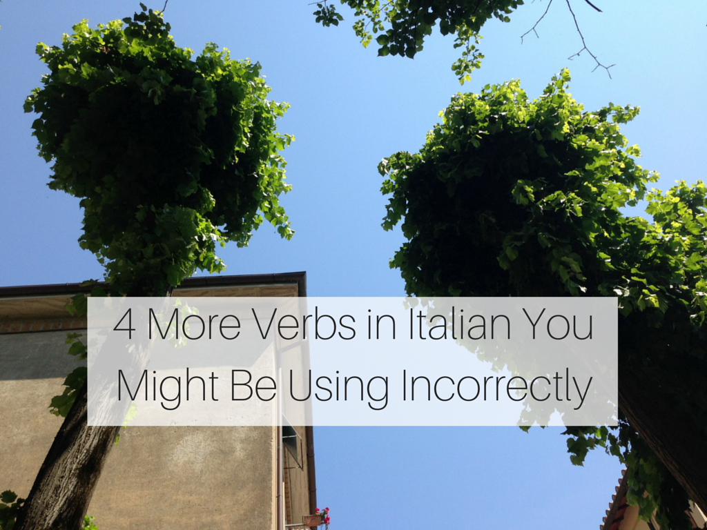 4 More Verbs in Italian You Might Be Using Incorrectly