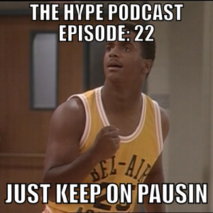 The hype Podcast episode: 22 Just keep on pausin