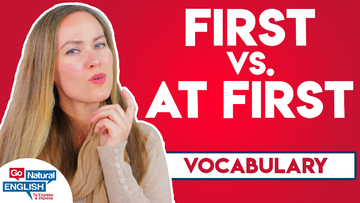 Don't Make this Mistake -- How to Use At First vs. First