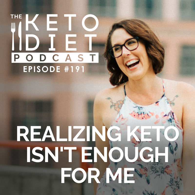 #191 Realizing Keto Isn't Enough for Me