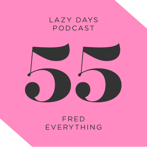 Lazy Days Podcast Fifty Five