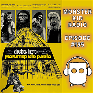Monster Kid Radio #195 - SOMEBODY hasn't seen Planet of the Apes