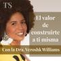 Artwork for Episodio 18: El valor de construirse a sí misma. Con la Dra. Veroshk Williams