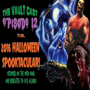 VAULT-CAST EPISODE 12: 2016 HALLOWEEN SPOOKTACULAR!