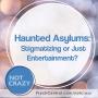 Artwork for Haunted Asylums - Stigmatizing or Just Entertainment?