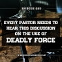 Artwork for Every Pastor Needs To Hear This Discussion On The Use Of DEADLY Force