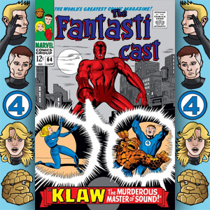 Episode 64: Fantastic Four #56 - Klaw, The Murderous Master Of Sound
