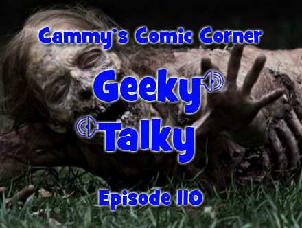 Cammy's Comic Corner - Geeky Talky - Episode 110