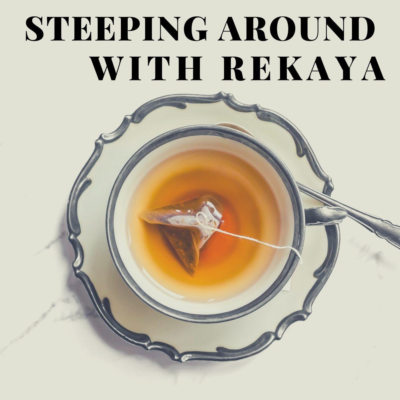 Steeping Around With Rekaya