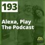 Artwork for 193 Alexa, Play The Podcast