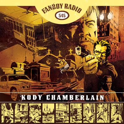 Fanboy Radio #545 - Kody Chamberlain LIVE