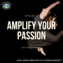 Artwork for EP31: Amplify Your Passion