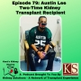 Artwork for Episode 79: Austin Lee - Two-Time Kidney Transplant Recipient