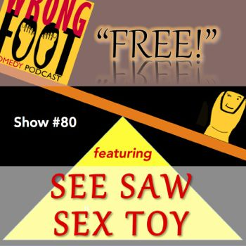 "EP080-Free the Wrong Foot Featuring ""See Saw Sex Toy"""