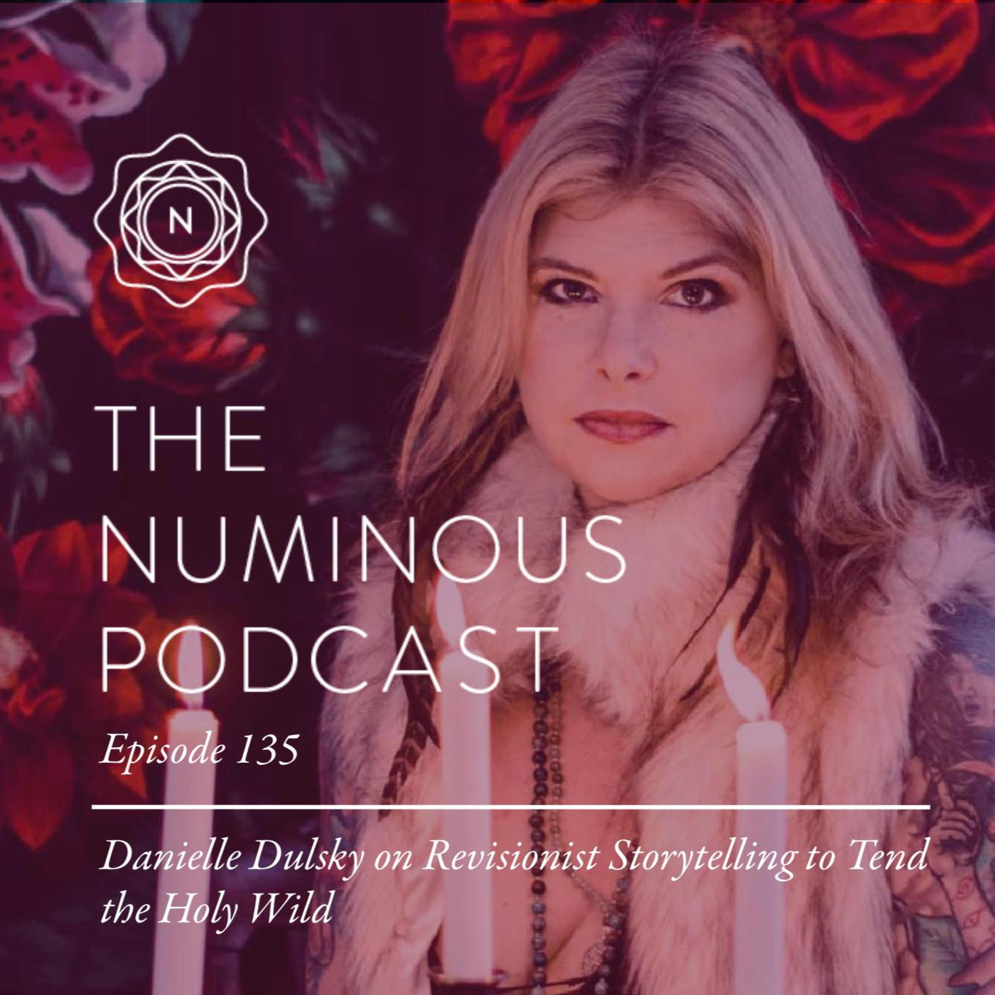 TNP135: Danielle Dulsky on Revisionist Storytelling to Tend the Holy Wild