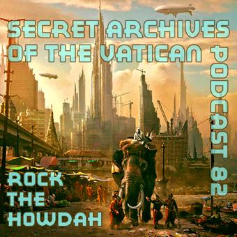 Rock the Howdah - Secret Archives of tthe Vatican Podcast 82
