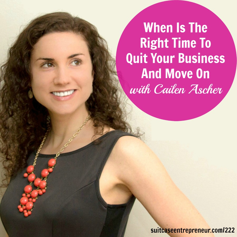 [222] When Is The Right Time To Quit Your Business And Move On with Cailen Ascher